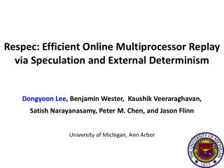 Respec : Efficient Online Multiprocessor Replay via Speculation and External Determinism
