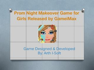 Prom Night Makeover Game for Girls Released by GameiMax