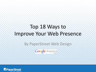 Top 18 Ways to  Improve Your Web Presence