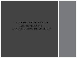 """""""EL COBRO DE ALIMENTOS ENTRE MEXICO Y  ESTADOS UNIDOS DE AMERICA"""""""