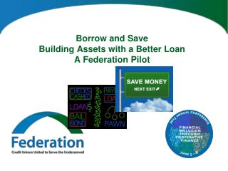 Borrow and Save Building Assets with a Better Loan A Federation Pilot