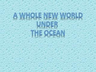 A whole new World under  The Ocean