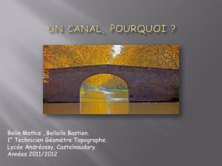 Un Canal, Pourquoi ?