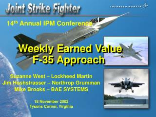 Suzanne West   Lockheed Martin Jim Hoshstrasser   Northrop Grumman Mike Brooks   BAE SYSTEMS  18 November 2002 Tysons Co