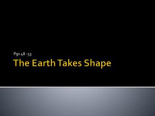 The Earth Takes Shape