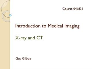 Introduction  to Medical Imaging  X-ray and CT