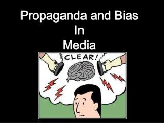 Propaganda and Bias In  Media