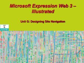 Microsoft Expression Web 3 – Illustrated  Unit G: Designing Site Navigation
