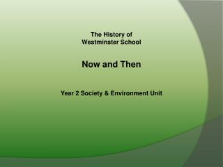 The History of Westminster School Now and Then Year 2 Society & Environment Unit