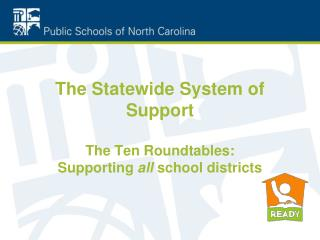 The Statewide System of Support The Ten Roundtables: Supporting  all  school  districts