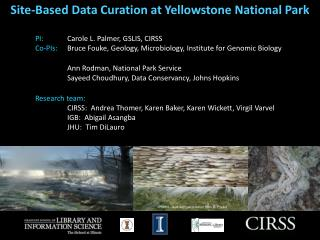 Site-Based Data Curation  at Yellowstone  National Park    	PI : 	Carole  L.  Palmer, GSLIS, CIRSS