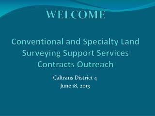 WELCOME Conventional and Specialty Land Surveying Support Services Contracts Outreach