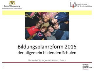 Bildungsplanreform 2016 der allgemein bildenden Schulen