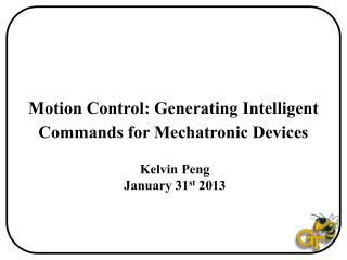 Motion Control: Generating Intelligent Commands for  Mechatronic  Devices