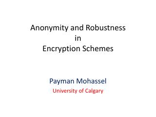 Anonymity and Robustness  in  Encryption Schemes