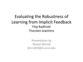 Evaluating the Robustness of Learning from Implicit Feedback Filip Radlinski Thorsten  Joachims