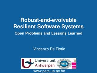 Robust-and-evolvable Resilient  Software Systems Open Problems and Lessons Learned