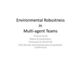 Environmental Robustness in Multi-agent Teams