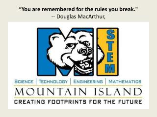 """You  are remembered for the rules you break."" -- Douglas MacArthur,"
