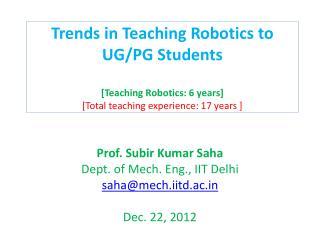 Prof.  Subir  Kumar  Saha Dept. of Mech. Eng., IIT  Delhi saha@mech.iitd.ac.in Dec. 22, 2012