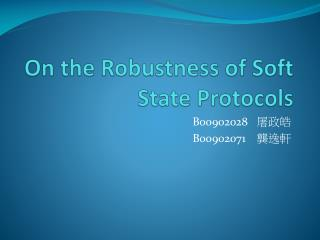 On the Robustness of Soft State Protocols