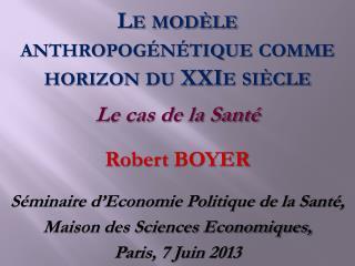 Robert  BOYER Séminaire d'Economie Politique de la Santé, Maison des Sciences Economiques,