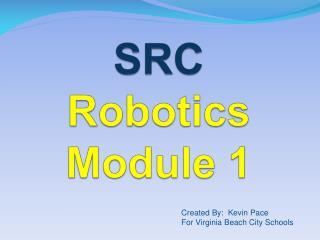 SRC Robotics Module 1