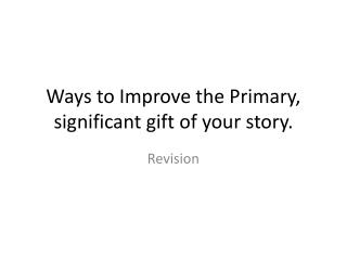 Ways to Improve the Primary, significant gift of your story.