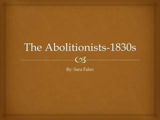 The Abolitionists-1830s