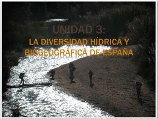 Unidad 3: La  diversidad hídrica y biogeográfica de España