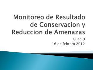 Monitoreo  de  Resultado  de  Conservacion  y  Reduccion  de  Amenazas