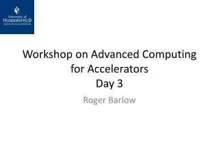 Workshop on Advanced Computing for Accelerators Day  3