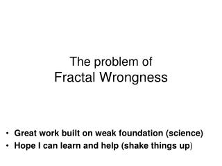 The problem of  Fractal Wrongness