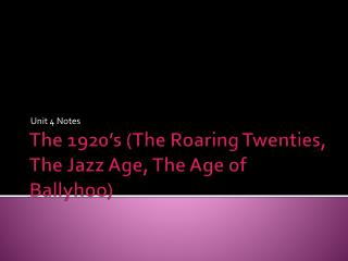 The 1920's (The Roaring Twenties, The Jazz Age, The Age of Ballyhoo)