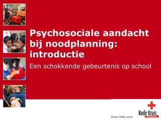 Psychosociale aandacht bij noodplanning: introductie