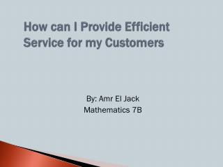 How can I Provide Efficient Service for my Customers