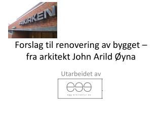 Forslag til renovering av bygget – fra arkitekt John Arild Øyna