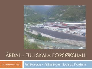 Årdal - Fullskala forsøkshall
