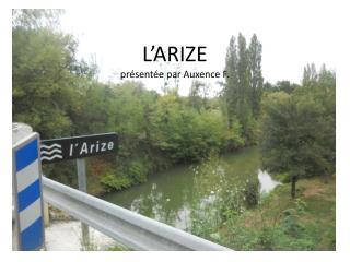 L'ARIZE présentée par  Auxence  F.
