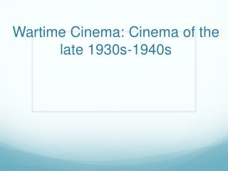 Wartime Cinema: Cinema of the late 1930s-1940s
