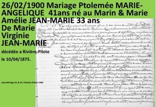 26/02/1900 Mariage  Ptolemée  MARIE-ANGELIQUE  41ans né au Marin & Marie Amélie JEAN-MARIE 33 ans