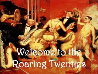 Welcome to the  Roaring Twenties