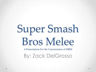 Super Smash Bros Melee A Presentation For the Canonization of SSBM