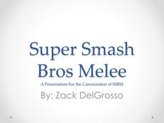 Super Smash Bros Melee A Presentation For the Canonization of SSBM