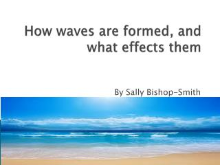 How waves are formed, and what effects them