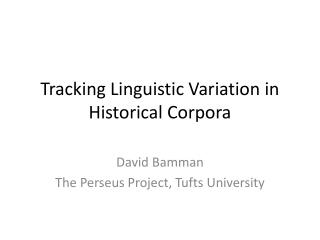 Tracking Linguistic Variation in Historical Corpora