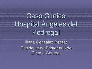 Caso Cl nico  Hospital  ngeles del Pedregal