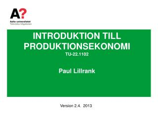 INTRODUKTION TILL PRODUKTIONSEKONOMI TU-22.1102 Paul Lillrank