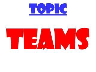 TOPIC TEAMS