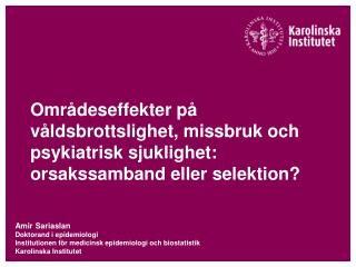 Amir  Sariaslan Doktorand i epidemiologi Institutionen f�r medicinsk epidemiologi och biostatistik